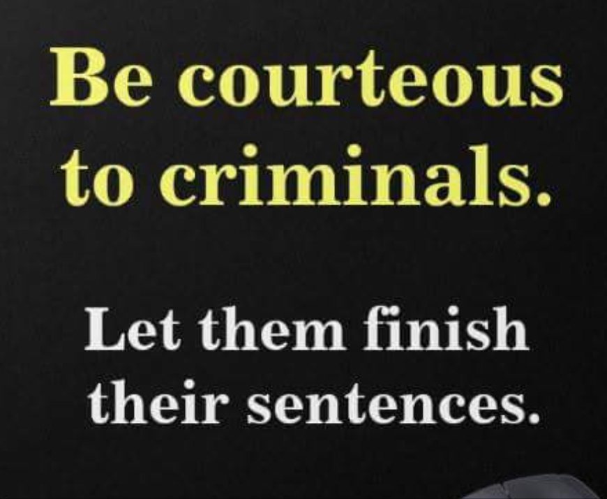 be courteous to criminals